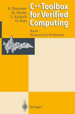 C++ Toolbox for Verified Computing I: Basic Numerical Problems Theory, Algorithms, and Programs (Paperback)