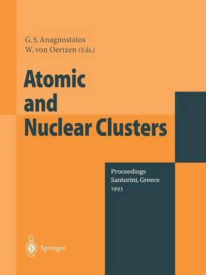 Atomic and Nuclear Clusters: Proceedings of the Second International Conference at Santorini, Greece, June 28 - July 2, 1993 (Paperback)