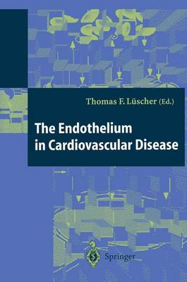 The Endothelium in Cardiovascular Disease: Pathophysiology, Clinical Presentation and Pharmacotherapy (Paperback)
