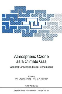 Atmospheric Ozone as a Climate Gas: General Circulation Model Simulations - Nato ASI Subseries I: 32 (Paperback)