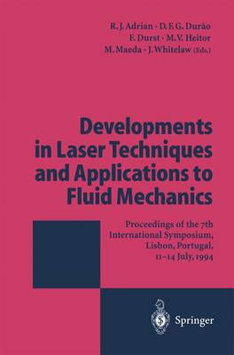 Developments in Laser Techniques and Applications to Fluid Mechanics: Proceedings of the 7th International Symposium Lisbon, Portugal, 11-14 July, 1994 (Paperback)