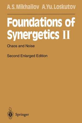 Foundations of Synergetics II: Chaos and Noise - Springer Series in Synergetics 52 (Paperback)