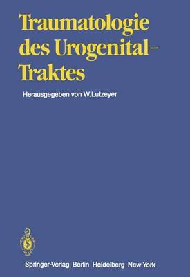 Traumatologie Des Urogenitaltraktes - Handbuch der Urologie / Encyclopedia of Urology / Encyclopedie d'Urologie 14 (Paperback)
