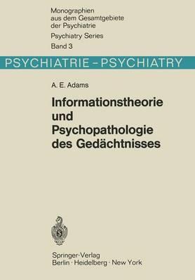 Informationstheorie Und Psychopathologie Des Gedachtnisses - Monographien Aus dem Gesamtgebiete der Psychiatrie 3 (Paperback)