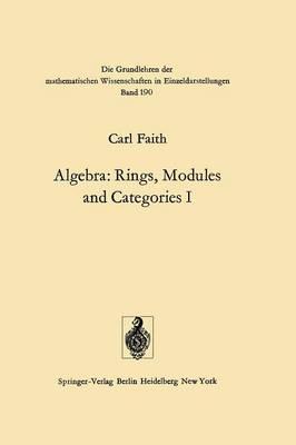 Algebra: Rings, Modules and Categories I - Grundlehren der mathematischen Wissenschaften 190 (Paperback)