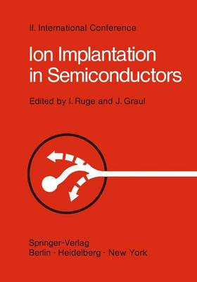 Ion Implantation in Semiconductors: Proceedings of the II. International Conference on Ion Implantation in Semiconductors, Physics and Technology, Fundamental and Applied Aspects May 24-28, 1971, Garmisch-Partenkirchen, Bavaria, Germany (Paperback)