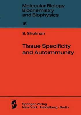 Tissue Specificity and Autoimmunity - Molecular Biology, Biochemistry and Biophysics   Molekularbiologie, Biochemie und Biophysik 16 (Paperback)