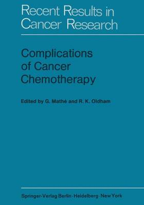 Complications of Cancer Chemotherapy: Proceedings of the Plenary Sessions of E.O.R.T.C., Paris, June 1973 - Recent Results in Cancer Research 49 (Paperback)