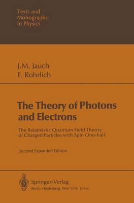 The Theory of Photons and Electrons: The Relativistic Quantum Field Theory of Charged Particles with Spin One-half - Theoretical and Mathematical Physics (Paperback)