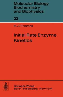 Initial Rate Enzyme Kinetics - Molecular Biology, Biochemistry and Biophysics   Molekularbiologie, Biochemie und Biophysik 22 (Paperback)