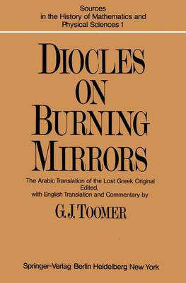 DIOCLES, On Burning Mirrors: The Arabic Translation of the Lost Greek Original - Sources in the History of Mathematics and Physical Sciences 1 (Paperback)