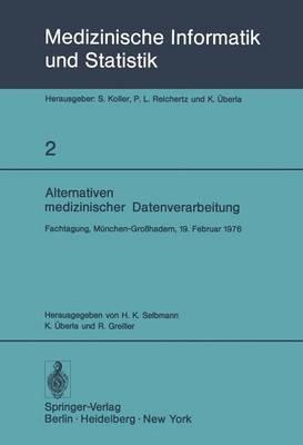 Alternativen Medizinischer Datenverarbeitung - Medizinische Informatik, Biometrie und Epidemiologie 2 (Paperback)