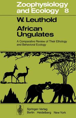 African Ungulates: A Comparative Review of Their Ethology and Behavioral Ecology - Zoophysiology 8 (Paperback)