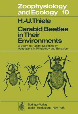 Carabid Beetles in Their Environments: A Study on Habitat Selection by Adaptations in Physiology and Behaviour - Zoophysiology 10 (Paperback)