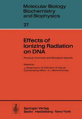 Effects of Ionizing Radiation on DNA: Physical, Chemical and Biological Aspects - Molecular Biology, Biochemistry and Biophysics   Molekularbiologie, Biochemie und Biophysik 27 (Paperback)