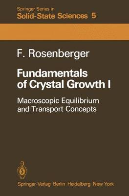 Fundamentals of Crystal Growth I: Macroscopic Equilibrium and Transport Concepts - Springer Series in Solid-State Sciences 5 (Paperback)
