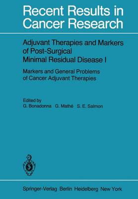 Adjuvant Therapies and Markers of Post-Surgical Minimal Residual Disease I: Markers and General Problems of Cancer Adjuvant Therapies - Recent Results in Cancer Research 67 (Paperback)