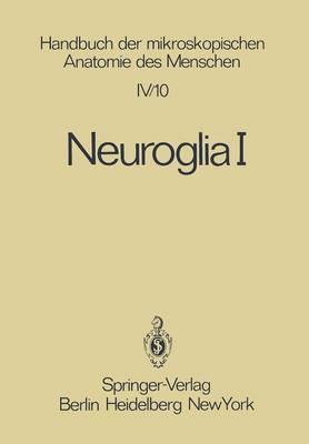 Neuroglia I - Handbuch Der Mikroskopischen Anatomie Des Menschen Handbook 4 / 10 (Paperback)