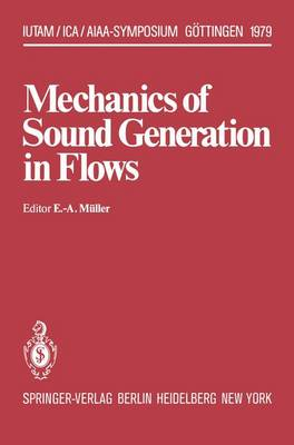 Mechanics of Sound Generation in Flows: Joint Symposium Goettingen/Germany, August 28-31, 1979 Max-Planck-Institut fur Stroemungsforschung - IUTAM Symposia (Paperback)