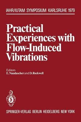 Practical Experiences with Flow-Induced Vibrations: Symposium Karlsruhe/Germany September 3-6,1979 University of Karlsruhe - IUTAM Symposia (Paperback)