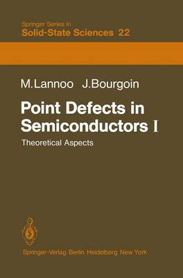 Point Defects in Semiconductors I: Theoretical Aspects - Springer Series in Solid-State Sciences 22 (Paperback)