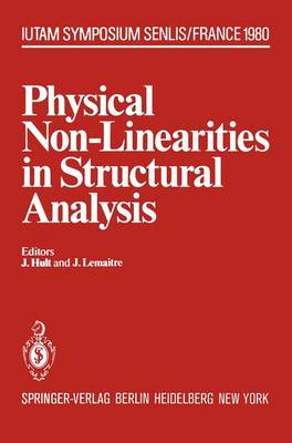 Physical Non-Linearities in Structural Analysis: Symposium Senlis, France May 27-30, 1980 - IUTAM Symposia (Paperback)