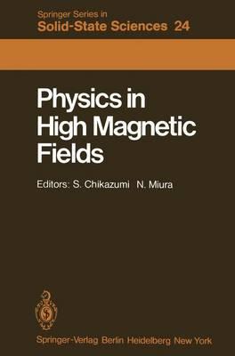 Physics in High Magnetic Fields: Proceedings of the Oji International Seminar Hakone, Japan, September 10-13, 1980 - Springer Series in Solid-State Sciences 24 (Paperback)