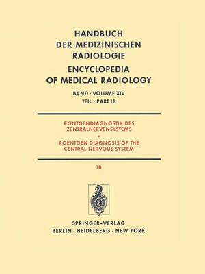Rontgendiagnostik Des Zentralnervensystems Teil 1b Roentgen Diagnosis of the Central Nervous System Part 1b - Handbuch Der Medizinischen Radiologie Encyclopedia of Medica 14 / 1 / 1 (Paperback)