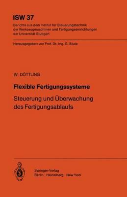 Flexible Fertigungssysteme - Isw Forschung und Praxis 37 (Paperback)