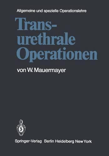 Transurethrale Operationen - Kirschnersche Allgemeine Und Spezielle Operationslehre / Kir 8 / 1 (Paperback)