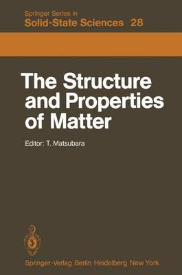 The Structure and Properties of Matter - Springer Series in Solid-State Sciences 28 (Paperback)