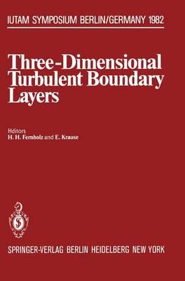 Three-Dimensional Turbulent Boundary Layers: Symposium, Berlin, Germany, March 29 - April 1, 1982 - IUTAM Symposia (Paperback)