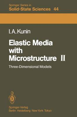 Elastic Media with Microstructure II: Three-Dimensional Models - Springer Series in Solid-State Sciences 44 (Paperback)