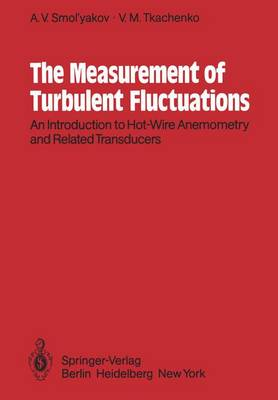 The Measurement of Turbulent Fluctuations: An Introduction to Hot-Wire Anemometry and Related Transducers (Paperback)