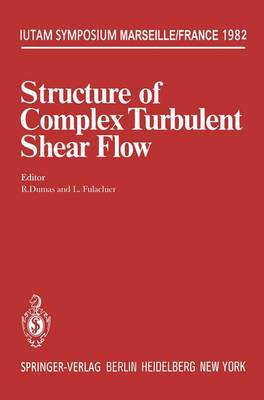 Structure of Complex Turbulent Shear Flow: Symposium, Marseille, France August 31 - September 3, 1982 - IUTAM Symposia (Paperback)