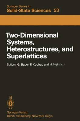 Two-Dimensional Systems, Heterostructures, and Superlattices: Proceedings of the International Winter School Mauterndorf, Austria, February 26 - March 2, 1984 - Springer Series in Solid-State Sciences 53 (Paperback)