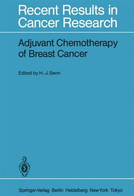 Adjuvant Chemotherapy of Breast Cancer: Papers Presented at the 2nd International Conference on Adjuvant Chemotherapy of Breast Cancer, Kantonsspital St. Gallen, Switzerland, March 1 - 3, 1984 - Recent Results in Cancer Research 96 (Paperback)