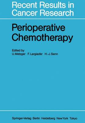 Perioperative Chemotherapy: Rationale, Risk and Results - Recent Results in Cancer Research 98 (Paperback)
