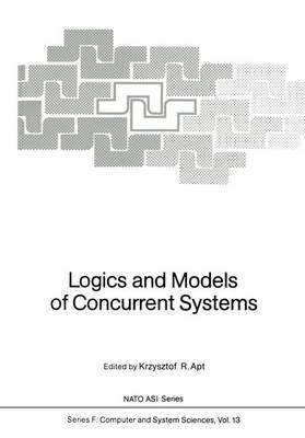 Logics and Models of Concurrent Systems - Nato ASI Subseries F: 13 (Paperback)