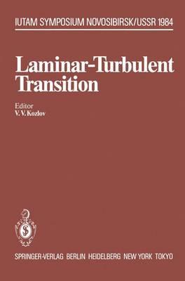 Laminar-Turbulent Transition: Symposium, Novosibirsk, USSR July 9-13, 1984 - IUTAM Symposia (Paperback)