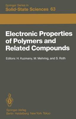 Electronic Properties of Polymers and Related Compounds: Proceedings of an International Winter School, Kirchberg, Tirol, February 23 - March 1, 1985 - Springer Series in Solid-State Sciences 63 (Paperback)