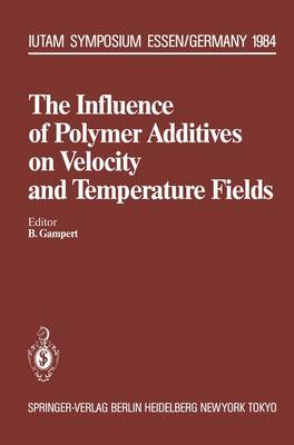 The Influence of Polymer Additives on Velocity and Temperature Fields: Symposium Universitat - GH - Essen, Germany, June 26-28, 1984 - IUTAM Symposia (Paperback)