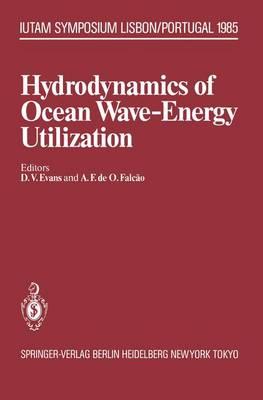 Hydrodynamics of Ocean Wave-Energy Utilization: IUTAM Symposium Lisbon/Portugal 1985 - IUTAM Symposia (Paperback)