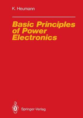 Basic Principles of Power Electronics - Electric Energy Systems and Engineering Series (Paperback)