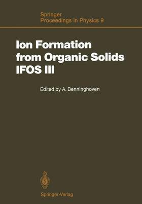 Ion Formation from Organic Solids (IFOS III): Mass Spectrometry of Involatile Material - Springer Proceedings in Physics 9 (Paperback)