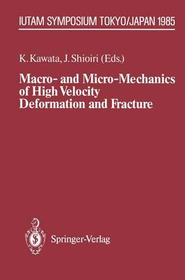 Macro- and Micro-Mechanics of High Velocity Deformation and Fracture: IUTAM Symposium on MMMHVDF Tokyo, Japan, August 12-15, 1985 - IUTAM Symposia (Paperback)