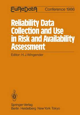 Reliability Data Collection and Use in Risk and Availability Assessment: Proceedings of the 5th EuReDatA Conference, Heidelberg, Germany, April 9-11, 1986 (Paperback)