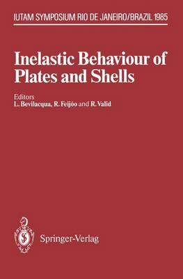 Inelastic Behaviour of Plates and Shells: IUTAM Symposium, Rio de Janeiro, Brazil August 5-9, 1985 - IUTAM Symposia (Paperback)