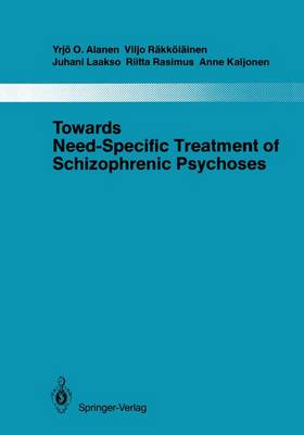 Towards Need-Specific Treatment of Schizophrenic Psychoses: A Study of the Development and the Results of a Global Psychotherapeutic Approach to Psychoses of the Schizophrenia Group in Turku, Finland - Monographien aus dem Gesamtgebiete der Psychiatrie 41 (Paperback)
