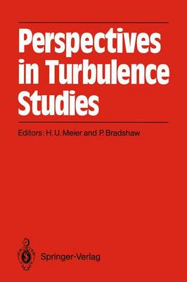 Perspectives in Turbulence Studies: Dedicated to the 75th Birthday of Dr. J. C. Rotta International Symposium DFVLR Research Center, Goettingen, May 11-12, 1987 (Paperback)